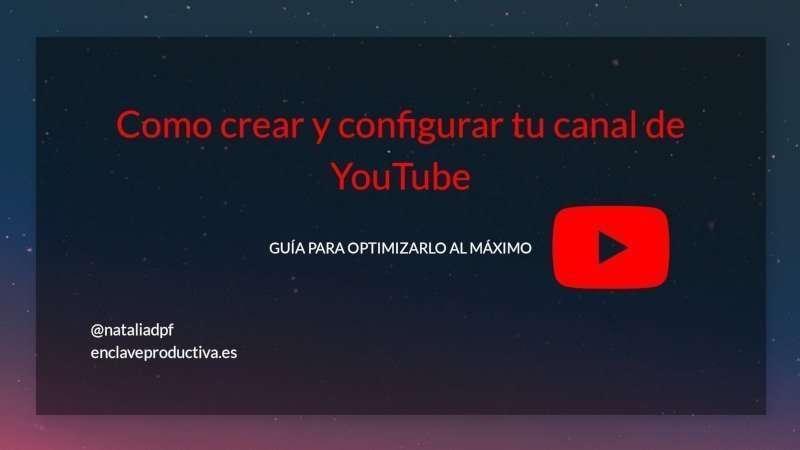 Como configurar tu canal de YouTube: Guía para optimizarlo al máximo