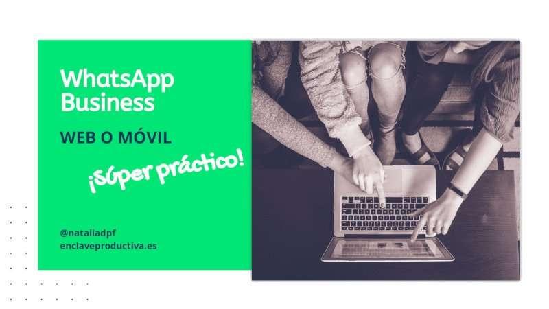 WhatsApp Business web y móvil: ¡súper práctico!