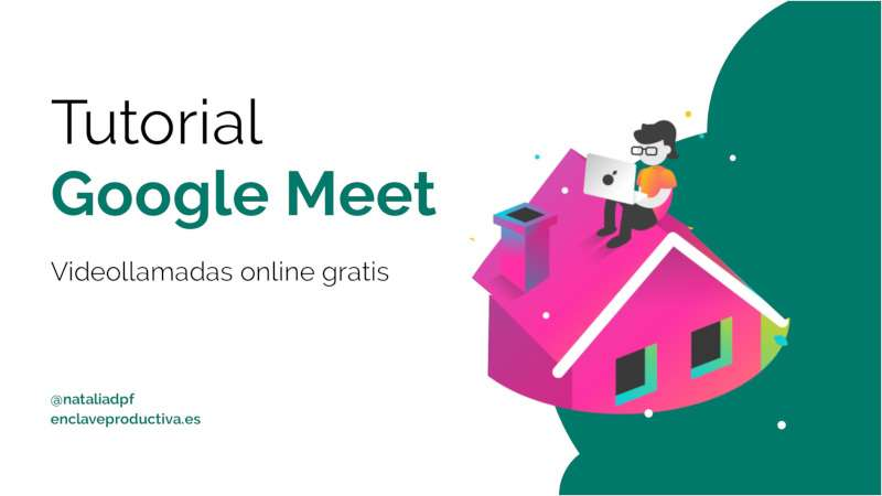 Tutorial Google Meet: Vídeollamadas online y gratis