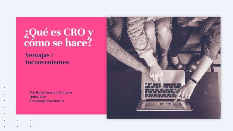 ¿Qué es CRO y cómo se hace? Ventajas + inconvenientes