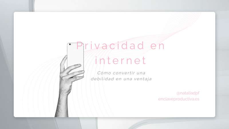 Privacidad en internet: cómo convertir una debilidad en una ventaja