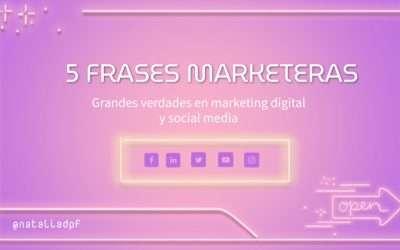 5+1 frases marketeras: Grandes verdades de marketing y social media